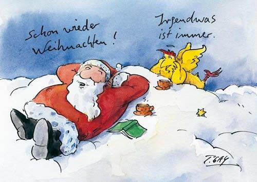 """Cartoon: Weihnachtsmann liegt entspannt auf einer Wolke, neben ihm ein aufgeschlagenes Buch und eine dampfende Tasse. """"Schon wieder Weihnachten"""", sagt er, den Blick gen Himmel gerichtet. Hinter ihm liegt auf dem Bauch ein engelartiges Hähnchen (? eine Charakteristikum des Cartoonisten) und antwortet """"Irgendwas ist immer."""""""